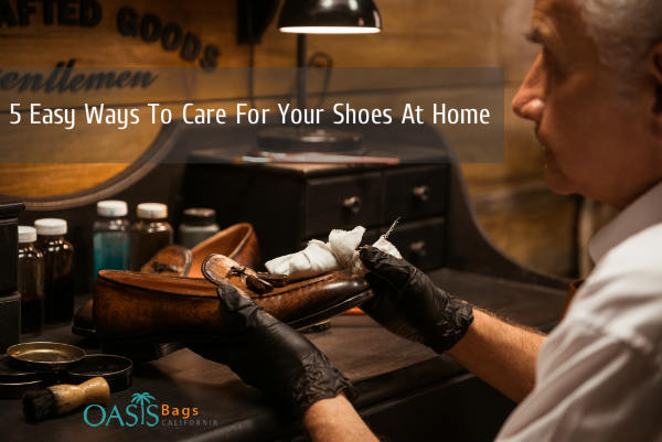 5 Easy Ways To Care For Your Shoes At Home by Oasis Bags