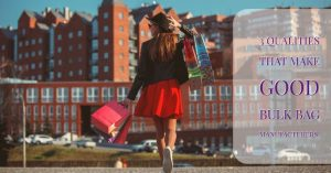 3 Qualities That Make Good Bulk Bag Manufacturers!