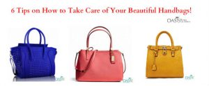 6 Tips on How to Take Care of Your Beautiful Handbags