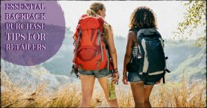 Essential Backpack Purchase Tips For Retailers
