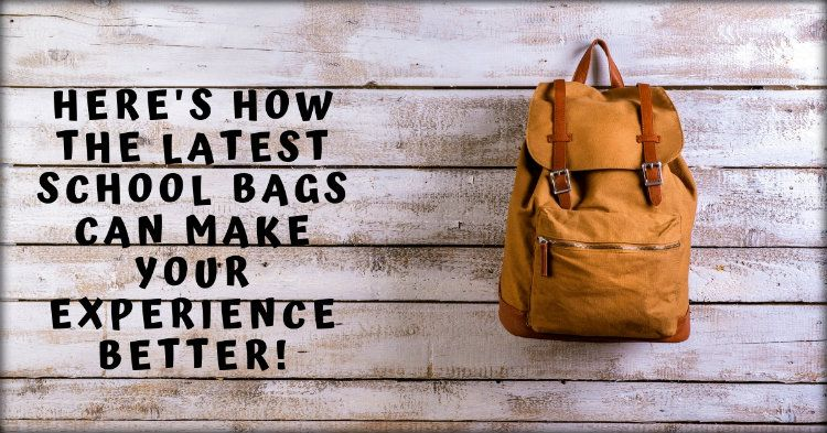 Here's How The Latest School Bags Can Make Your Experience Better!