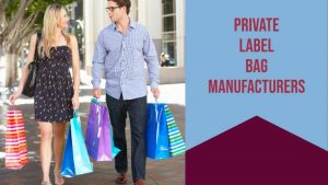 Things to Consider While Dealing With Private Label Bag Manufacturers