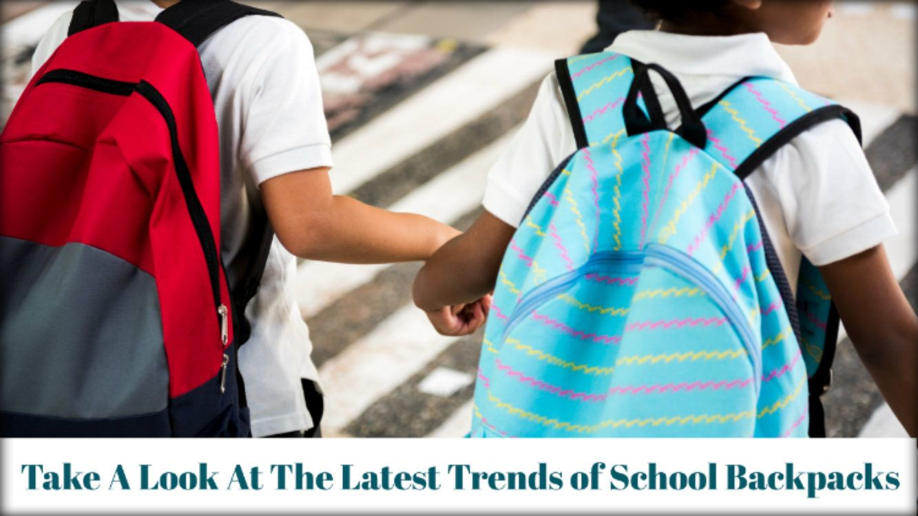 Take A Look At The Latest Trends of School Backpacks